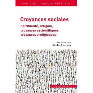 """""""Croyances sociales : Spiritualité, religion, croyances ascientifiques, croyances areligieuses"""" est le dernier ouvrage de Nicolas Roussiau, professeur de psychologie sociale à l'université de Nantes."""
